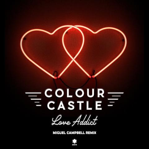 Colour Castle – Love Addict (Miguel Campbell Remix)( Astrx)